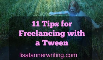 11 Tips for Freelancing with a Tween