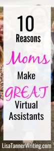 "A Pinterest graphic that says, ""10 Reasons Moms Make GREAT Virtual Assistants."""