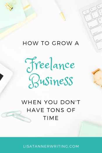 Tips for growing a freelance business when you don't have much time. #freelancewriting #mompreneur