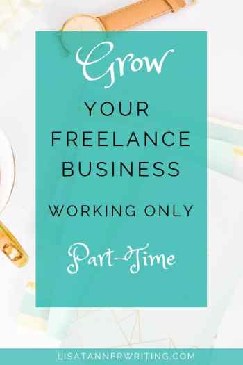 Tips for growing a freelance business when you can only work (very) part-time. #sidehustle #freelancebusiness