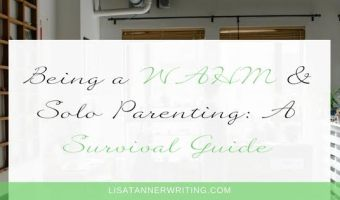 Being a WAHM & Solo Parenting: A Survival Guide