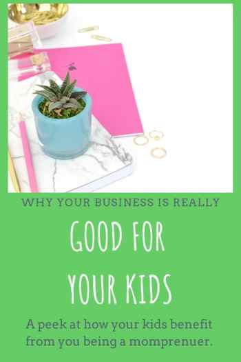 Your business really is good for your kids. They're learning a lot from it, and you. #momboss #mompreneurlife