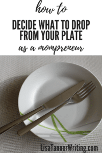 You can't do it all as a mompreneur. You've got to cut some things from your plate. Here are some tips to help you proactively decide. #mompreneurtips #timemanagement