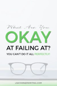 What are you okay at failing at? None of us can do everything perfectly! Click through to read how to be proactive in making decisions.