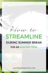 Streamlining during summer break helps you minimize daily decisions, free up brain power, and have an amazing year!