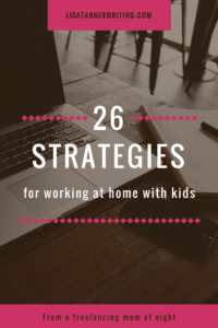 Do you work at home with kids? Here are 26 strategies to help you succeed.