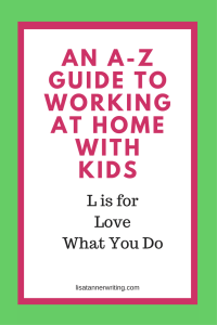 Do you love what you do as you work from home? Or are you just doing it for the money? If you don't love your business, what can you change?