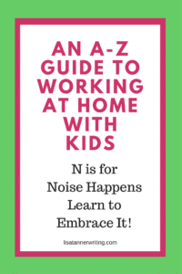 Noise happens when you're working at home with kids. Here are some tips for working with the noise.