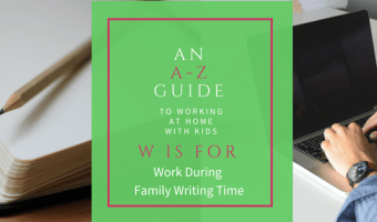 An A-Z Guide: W is for Work During Family Writing Time