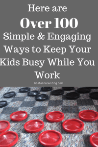 Keep your kids busy while you work with this giant list of simple activities.