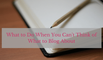What to Do When You Can't Think of What to Blog About