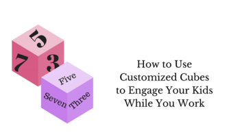 How to Use Customized Learning Cubes to Engage Your Kids While You Work