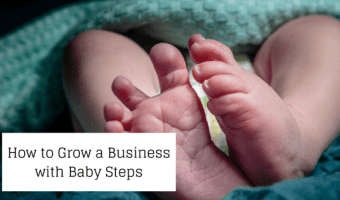 How to Grow a Business with Baby Steps
