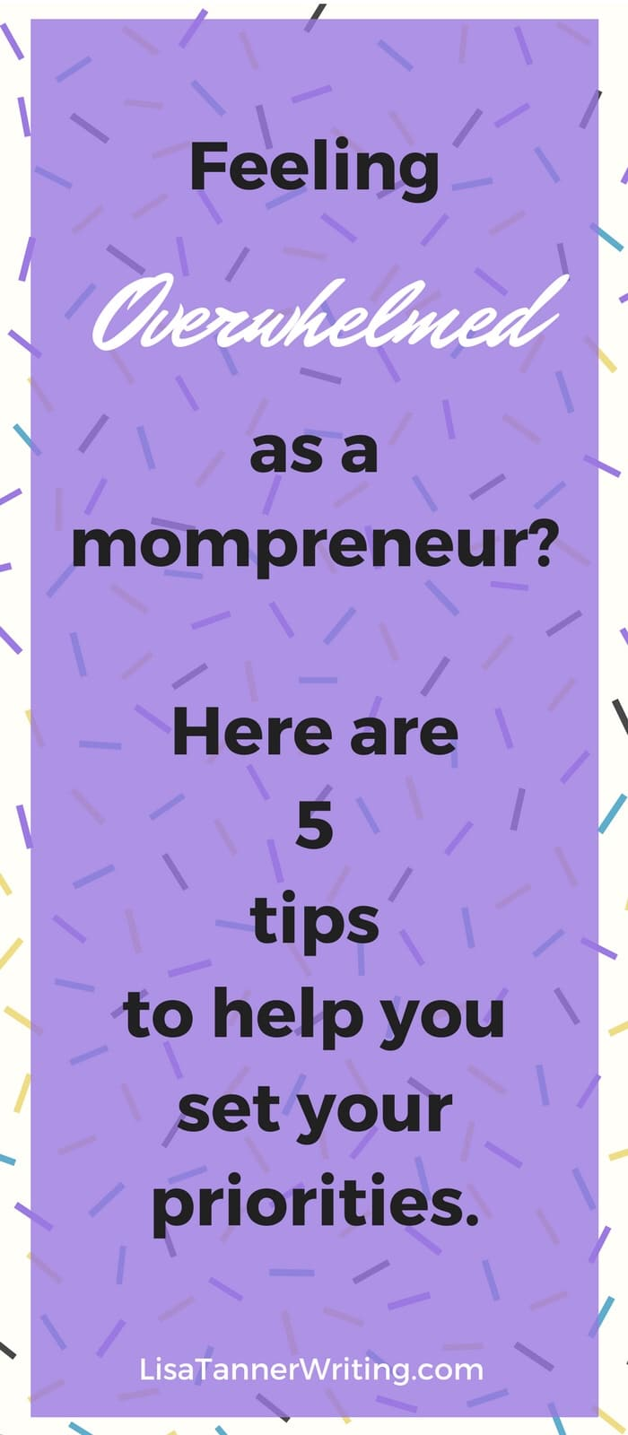 Are you an overwhelmed mompreneur? Here are five tips to help you set your priorities. #workathome #fightoverwhelm #mompreneur