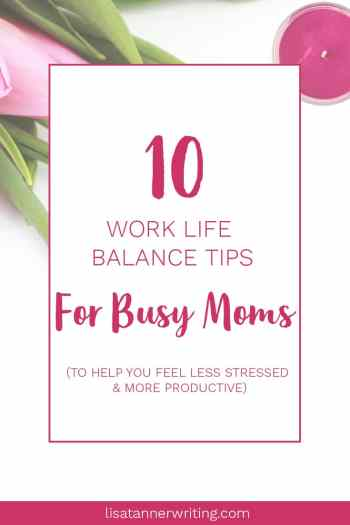 10 work life balance tips for busy moms trying to grow a business and raise a family.