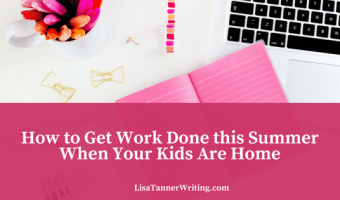 How to get work done this summer when your kids are home from school