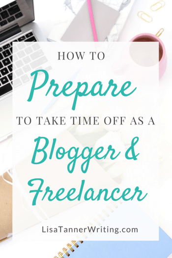 Tips on how to prepare to take time off as a blogger & freelancer. #freelancer #bloggingtips