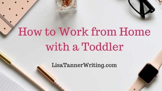 How to Work from Home with a Toddler (or two)