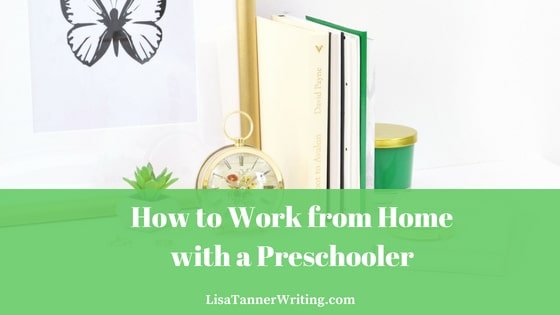 How to Work from Home with a Preschooler