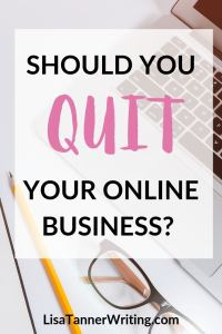 Is it time to quit your business? Here's what to do if you feel like quitting. #onlinebusiness #wahmlife