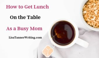 How to Get Lunch on the Table as a Busy Mom