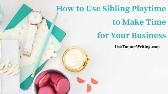 How to Use Sibling Playtime to Make More Time for Your Business