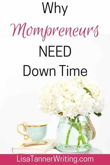 Down time is essential for mompreneurs. It's not a luxury. Here's why. #momboss #giveyourselfabreak