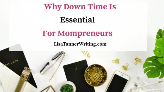 Why Down Time Is Essential for Mompreneurs