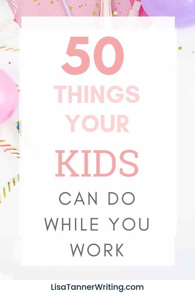 Ready to keep your kids busy while you get some writing done? Try these activities. #workingfromhomewithkids #wahm