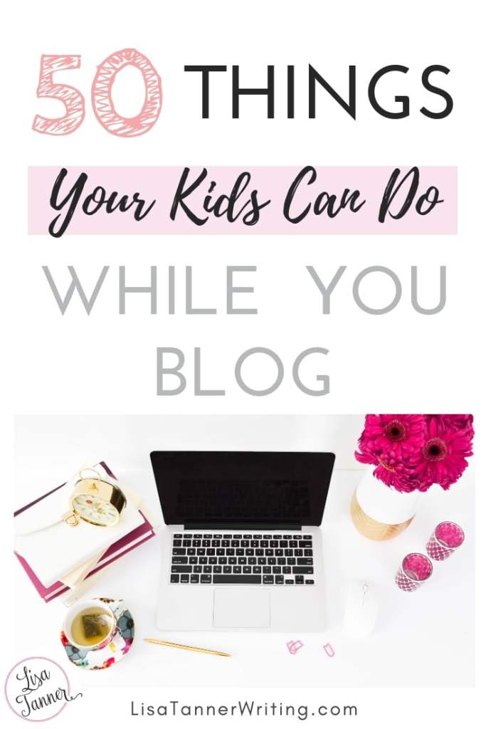 Here are fifty things your kids can do while you blog to stay busy and engaged while you write a blog post. #momblogger #mompreneurlife