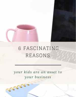 6 fascinating reasons your kids are an asset to your business