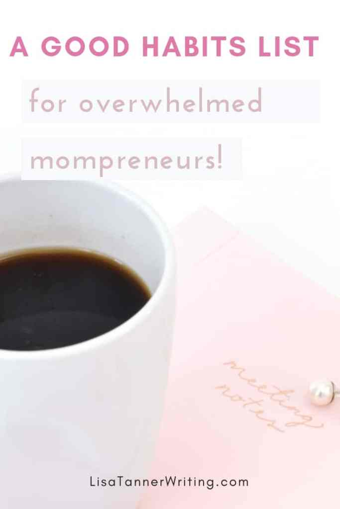 A good habits list for overwhelmed mompreneurs.