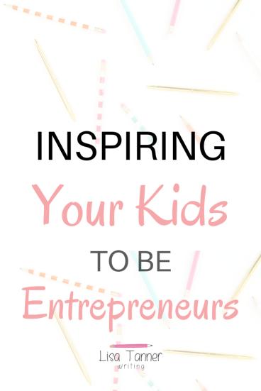 Pinterest image that reads: Inspiring your kids to be entrepreneurs
