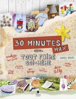 Tout faire soi-même - DIY en 30 minutes et zéro déchet : bricolage, cuisine, déco, couture, astuces ecolo, idées récup