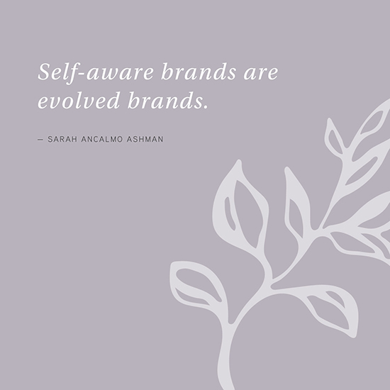 Self-aware brands are evolved brands.
