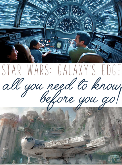 Star Wars Galaxy's Edge – What You Need To Know!