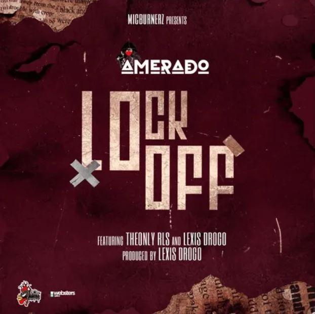 Amerado – LockOff Ft TheonlyRls & Lexis Drogo