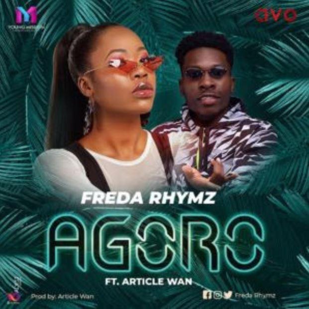 Freda Rhymz – Agoro Ft Article Wan (Prod. by Article Wan)
