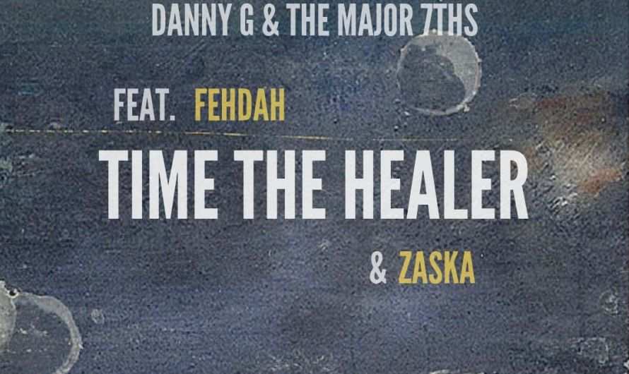 Track Review: Danny G & The Major 7ths (ft. Fehdah & Zaska): Time the Healer