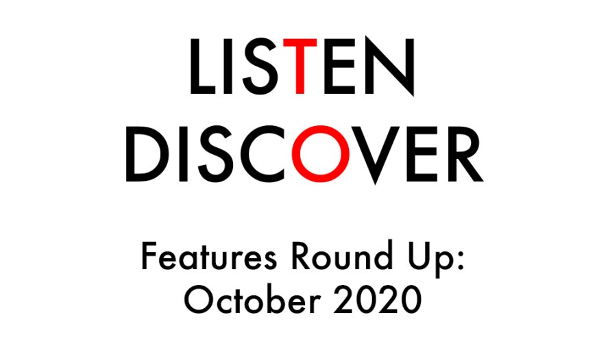 Listen to Discover: Features Round Up: October 2020