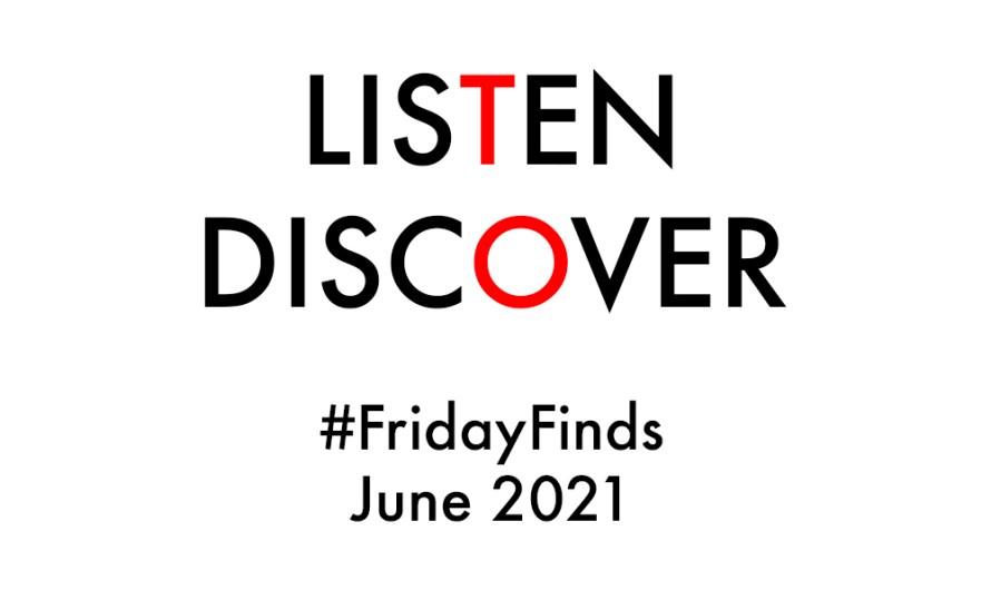 #FridayFinds: June 2021: Week 4