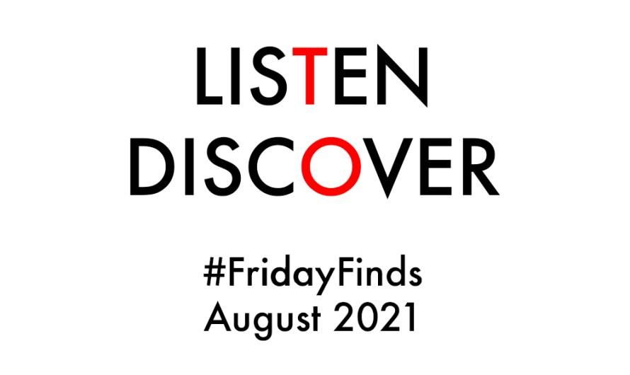 #FridayFinds: August 2021: Week 3