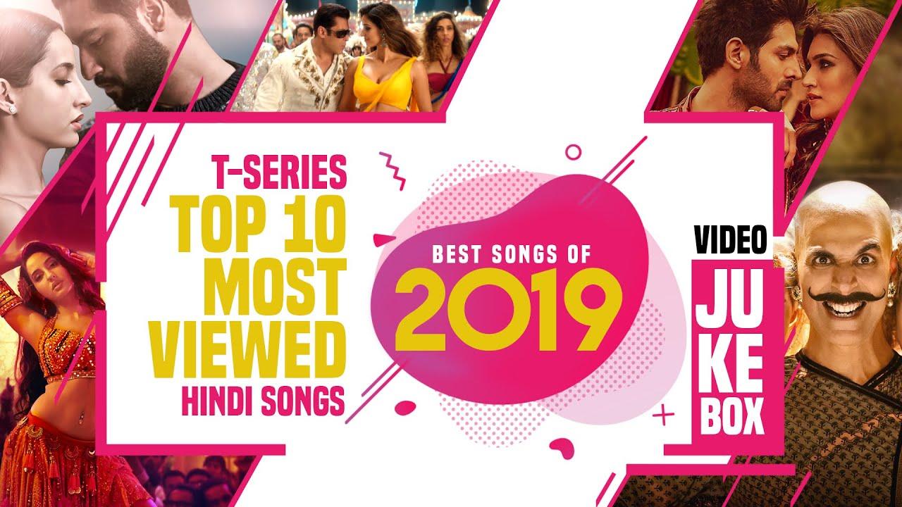 t series new song T-Series Top 10 Most Viewed Hindi Songs |★ Best Songs of 2019 ★| Video Jukebox