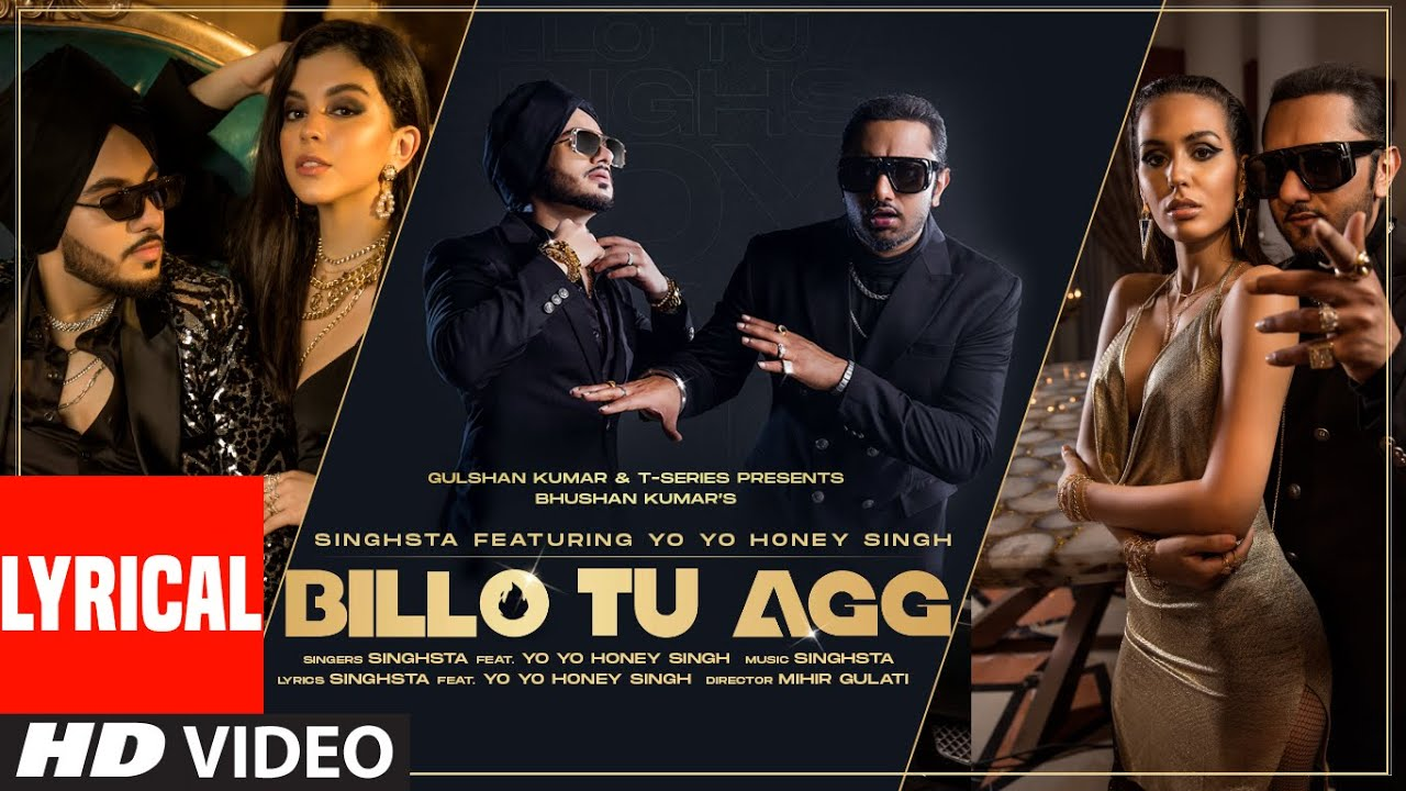 t series new song Billo Tu Agg Official Lyrical Song | Singhsta Feat Yo Yo Honey Singh |  Bhushan Kumar | Mihir Gulati