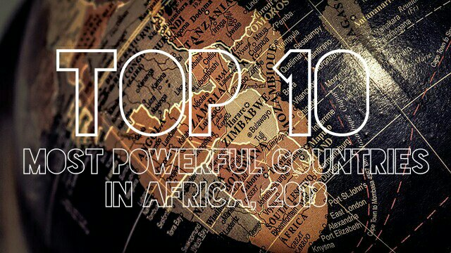 Top 10 Most Powerful Countries in Africa, 2018