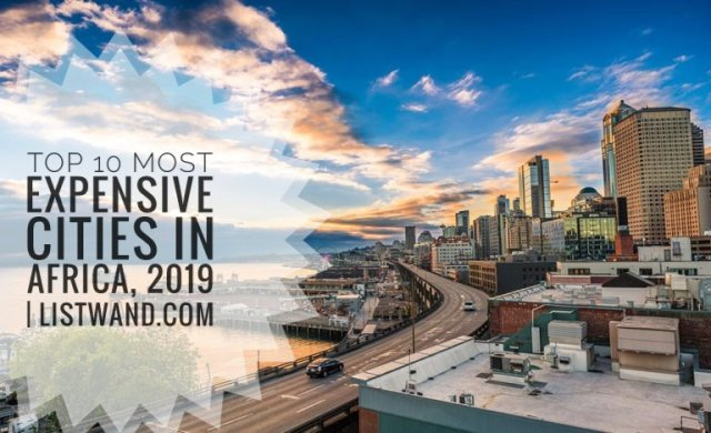 Top 10 Most Expensive Cities in Africa 2019