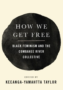 """Radical Black Feminism for Now: A Review of """"How We Get Free"""" by Keeanga-Yamahtta Taylor"""