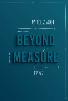 "Data-Driven: Review of ""Beyond Measure"" by Rachel Z. Arndt"