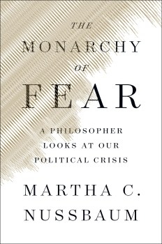 "The Political is Emotional: A Review of ""The Monarchy of Fear"" by Martha C. Nussbaum"