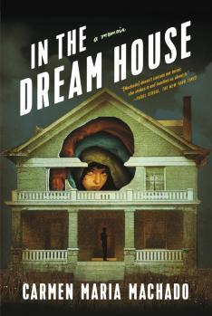 """A Haunting Read: A Review of Carmen Maria Machado's """"In the Dream House: A Memoir"""""""